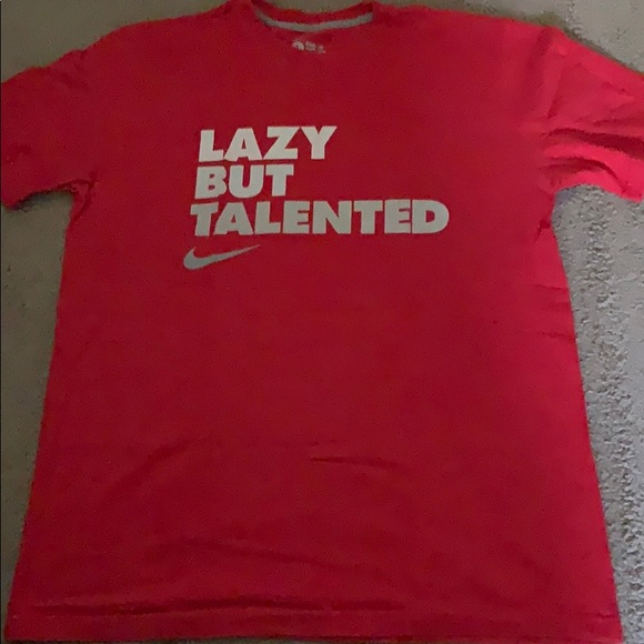 nike shirt lazy but talented